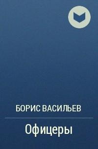 Борис Васильев - Офицеры