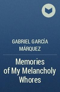 Gabriel García Márquez - Memories of My Melancholy Whores