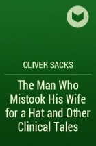 Oliver Sacks - The Man Who Mistook His Wife for a Hat and Other Clinical Tales