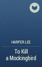 Harper Lee - To Kill a Mockingbird