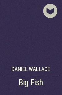Daniel Wallace - Big Fish