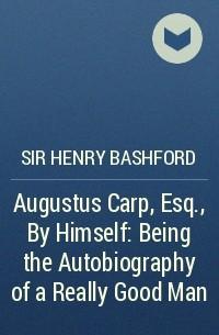 Sir Henry Bashford - Augustus Carp, Esq., By Himself: Being the Autobiography of a Really Good Man