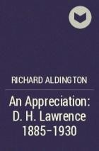 Richard Aldington - An Appreciation: D. H. Lawrence 1885-1930