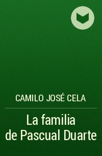 Camilo José Cela - La familia de Pascual Duarte