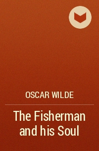 oscar wilde the fisherman and his soul