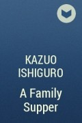 Kazuo Ishiguro - A Family Supper