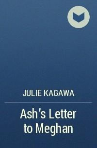 Julie Kagawa - Ash's Letter to Meghan