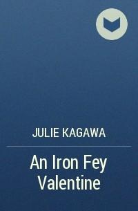 Julie Kagawa - An Iron Fey Valentine