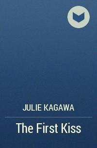 Julie Kagawa - The First Kiss