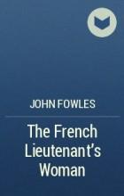 John Fowles - The French Lieutenant's Woman
