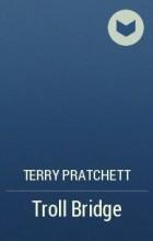 Terry Pratchett - Troll Bridge