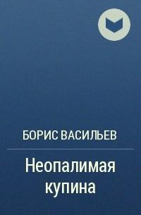 Борис Васильев - Неопалимая купина