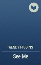 Wendy Higgins - See Me
