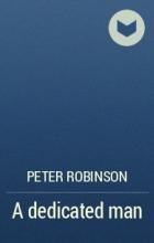 Peter Robinson - A dedicated man
