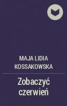 Майя Лидия Коссаковская - Zobaczyć czerwień