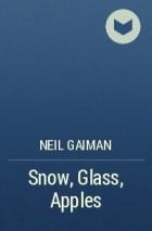 Neil Gaiman - Snow, Glass, Apples
