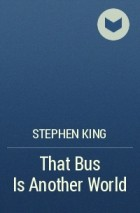 Stephen King - That Bus Is Another World