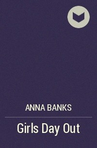 Anna Banks - Girls Day Out