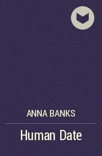 Anna Banks - Human Date