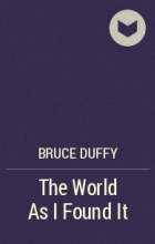 Bruce Duffy - The World As I Found It
