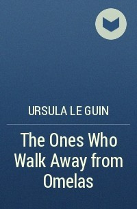 Ursula Le Guin - The Ones Who Walk Away from Omelas