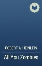 Robert A. Heinlein - All You Zombies