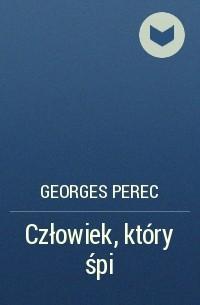 Georges Perec - Człowiek, który śpi