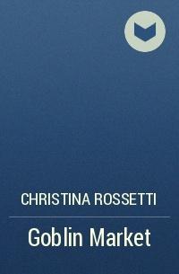 Christina Rossetti - Goblin Market