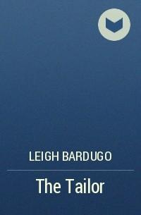 Leigh Bardugo - The Tailor