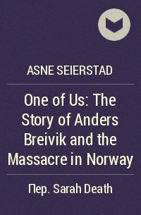 Asne Seierstad - One of Us: The Story of Anders Breivik and the Massacre in Norway