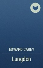 Edward Carey - Lungdon