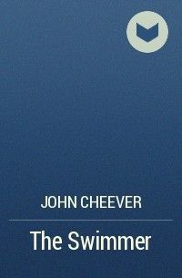 the swimmer by john cheever american The stories of john cheever american woman -- metamorphoses -- mene, mene, tekel, upharsin -- montraldo -- the ocean -- marito in città -- the geometry of love.