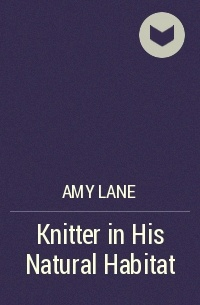 Amy Lane - Knitter in His Natural Habitat