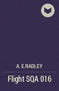 A.E.Radley - Flight SQA 016