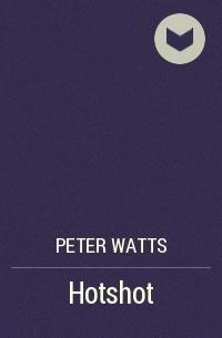 Peter Watts - Hotshot