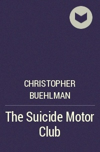 Christopher Buehlman - The Suicide Motor Club