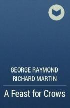 George Raymond Richard Martin - A Feast for Crows