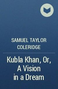 coleridge kubla kan analysis Kubla khan of samuel tylor coleridge summary, critical analysis, notes, study materials and mcq on kubla khan the poem in pdf.