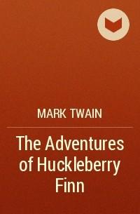 Mark Twain - Adventures of Huckleberry Finn