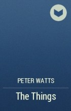 Peter Watts - The Things
