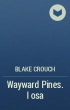 Blake Crouch - Wayward Pines. I osa
