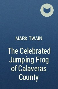 "plot analysis of the celebrated jumping frog of calaveras county by mark twain essay In jumping frog the outer tale focuses on mark twain and in ""jumping frog"" twain in ""the celebrated jumping frog of calaveras county,"" twain uses."