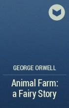 George Orwell - Animal Farm: a Fairy Story