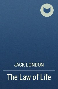 jack london law of life Jack london, my life in the underworld 8 likes like tags: charity a million years ago, the cave man, without tools, with small brain, and with nothing but the.