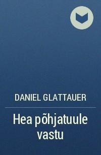 Daniel Glattauer - Hea põhjatuule vastu