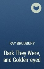 Ray Brudbury - Dark They Were, and Golden-eyed
