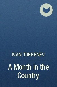 Ivan Turgenev - A Month in the Country