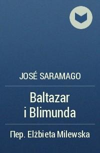 José Saramago - Baltazar i Blimunda