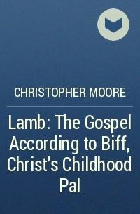 Christopher Moore - Lamb: The Gospel According to Biff, Christ's Childhood Pal