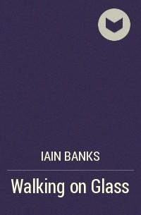 Iain Banks - Walking on Glass